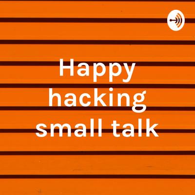 Happy hacking small talk